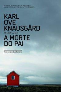 A morte do pai, de Karl Ove Knausgård (Companhia das Letras)