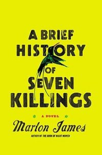 A brief history of seven killings, do jamaicano Marlon James
