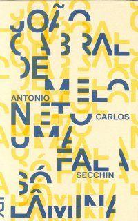 João Cabral de Melo Neto – Uma fala só lâmina, de Antonio Carlos Secchin