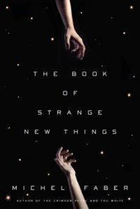 The book of strange new things, de Michel Faber