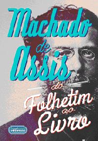 Machado de Assis: do folhetim ao livro, de Ana Cláudia Suriani da Silva