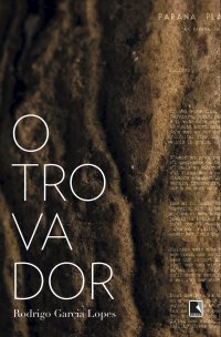 O Trovador, de Rodrigo Garcia Lopes
