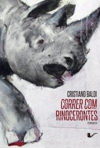 Correr com rinocerontes, de Cristiano Baldi