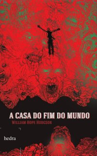 A casa do fim do mundo, de William Hope Hodgson